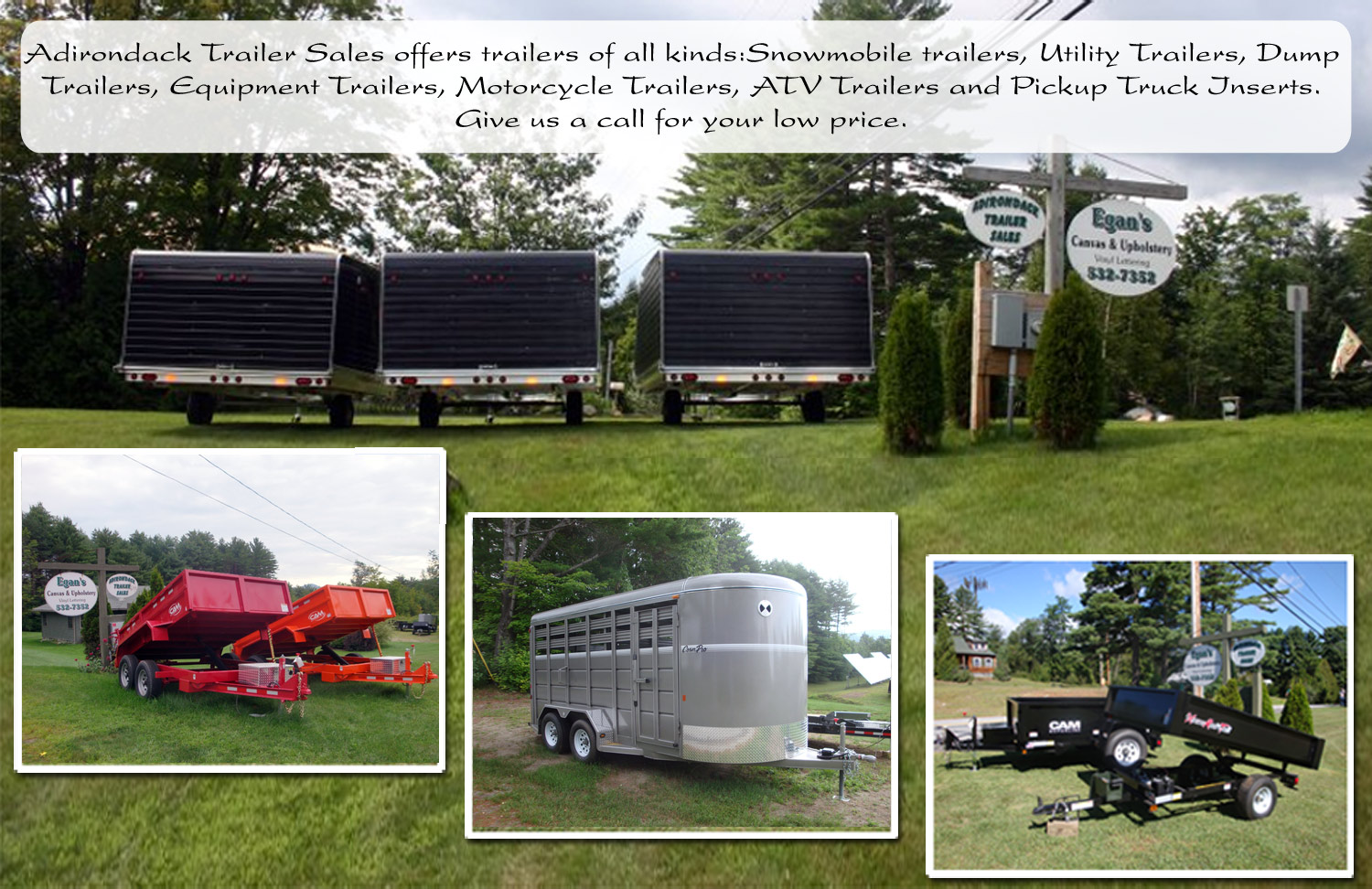 Snowmobile trailers,Utility trailers,Dump trailers,Equipment trailers,Car haulers,Motorcycle trailers,ATV trailers,Pickup truck inserts